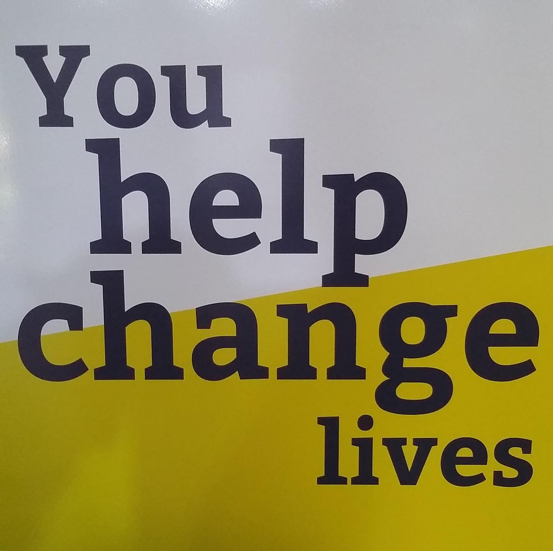 You help change lives